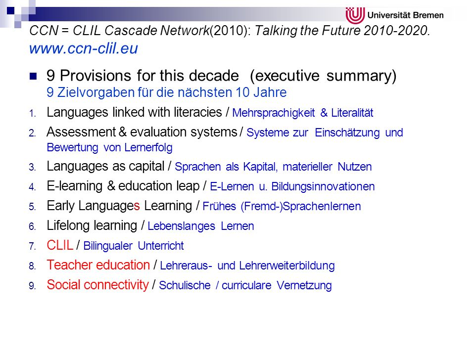 CCN = CLIL Cascade Network(2010): Talking the Future 2010-2020. www.ccn-clil.eu 9 Provisions for this decade (executive summary) 9 Zielvorgaben für di