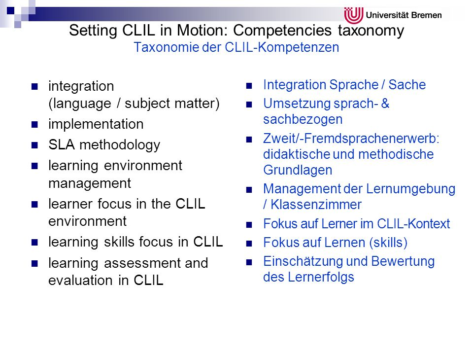 Setting CLIL in Motion: Competencies taxonomy Taxonomie der CLIL-Kompetenzen integration (language / subject matter) implementation SLA methodology le