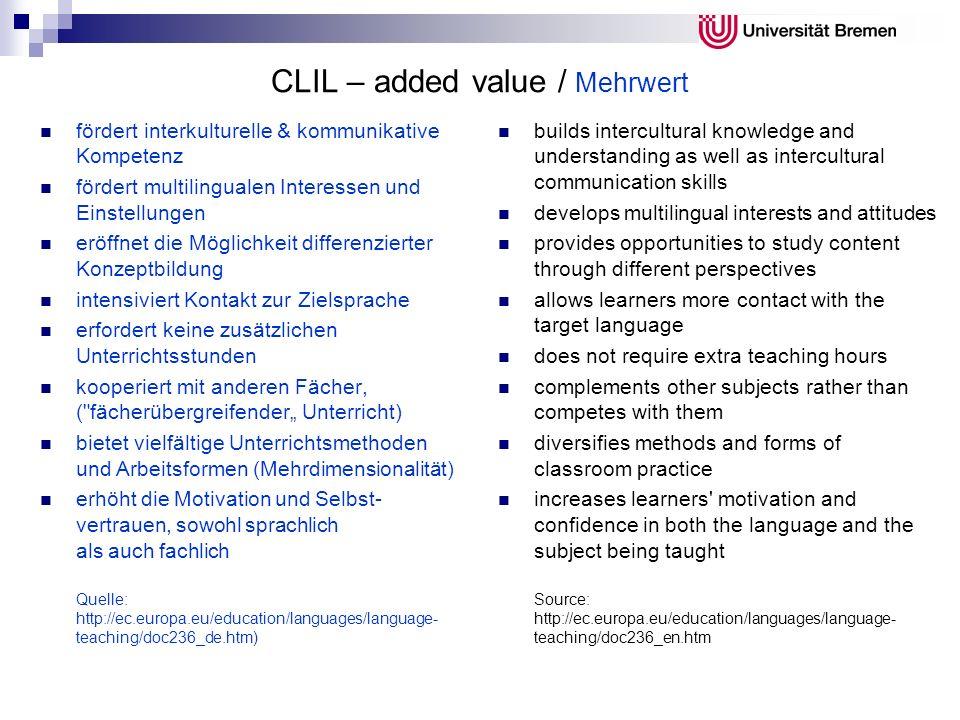 CLIL – added value / Mehrwert fördert interkulturelle & kommunikative Kompetenz fördert multilingualen Interessen und Einstellungen eröffnet die Mögli
