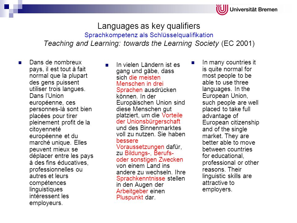 Languages as key qualifiers Sprachkompetenz als Schlüsselqualifikation Teaching and Learning: towards the Learning Society (EC 2001) Dans de nombreux