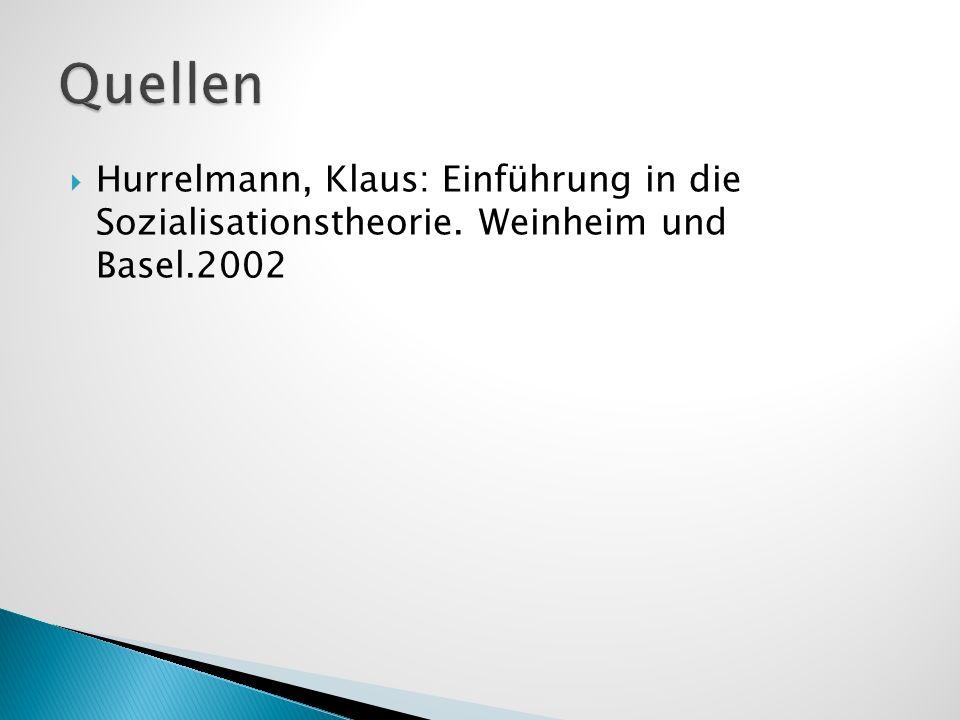 Hurrelmann, Klaus: Einführung in die Sozialisationstheorie. Weinheim und Basel.2002