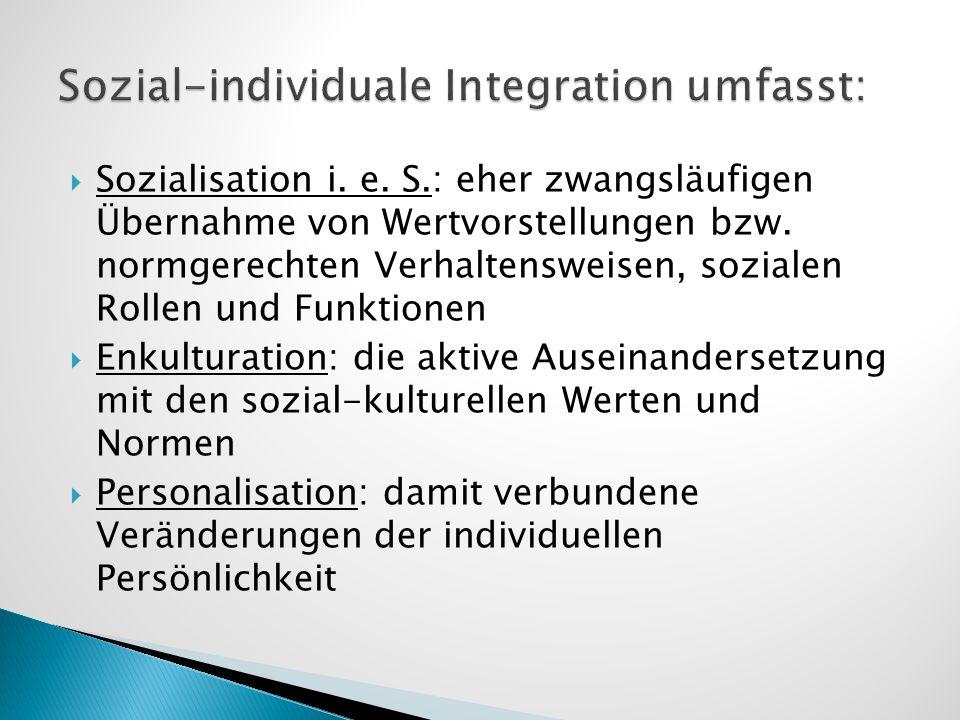 Sozialisation i. e. S.: eher zwangsläufigen Übernahme von Wertvorstellungen bzw. normgerechten Verhaltensweisen, sozialen Rollen und Funktionen Enkult