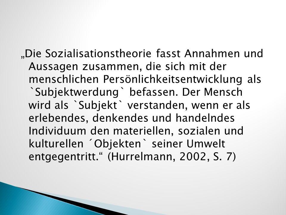 Die Sozialisationstheorie fasst Annahmen und Aussagen zusammen, die sich mit der menschlichen Persönlichkeitsentwicklung als `Subjektwerdung` befassen