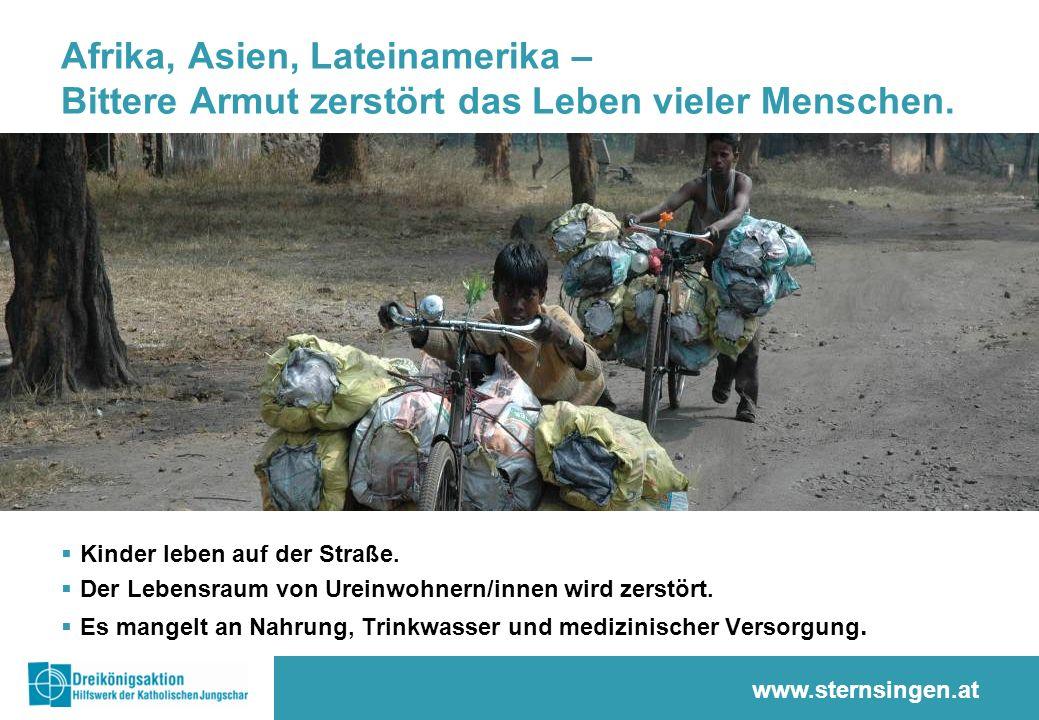 www.sternsingen.at Afrika, Asien, Lateinamerika – Bittere Armut zerstört das Leben vieler Menschen. Kinder leben auf der Straße. Der Lebensraum von Ur