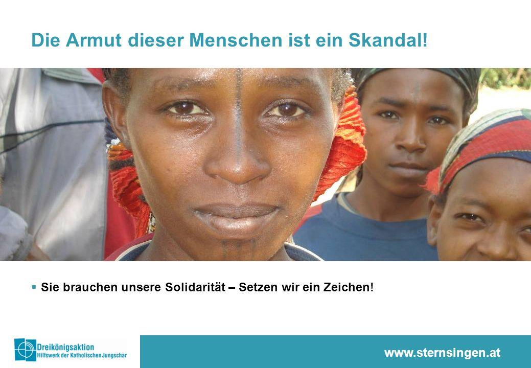 www.sternsingen.at Die Armut dieser Menschen ist ein Skandal! Sie brauchen unsere Solidarität – Setzen wir ein Zeichen!