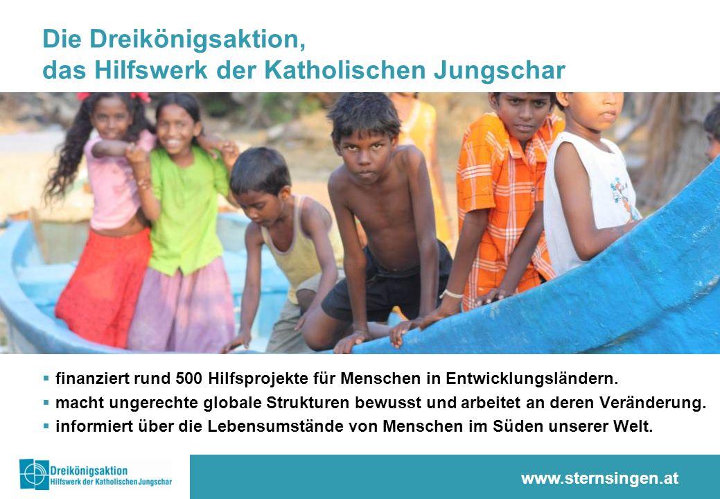 www.sternsingen.at Die Dreikönigsaktion, das Hilfswerk der Katholischen Jungschar finanziert rund 500 Hilfsprojekte für Menschen in Entwicklungsländer