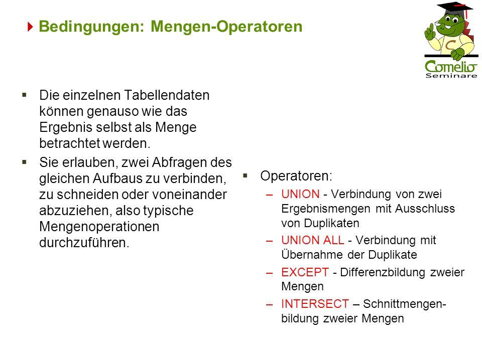 Bedingungen: Mengen-Operatoren Die einzelnen Tabellendaten können genauso wie das Ergebnis selbst als Menge betrachtet werden. Sie erlauben, zwei Abfr