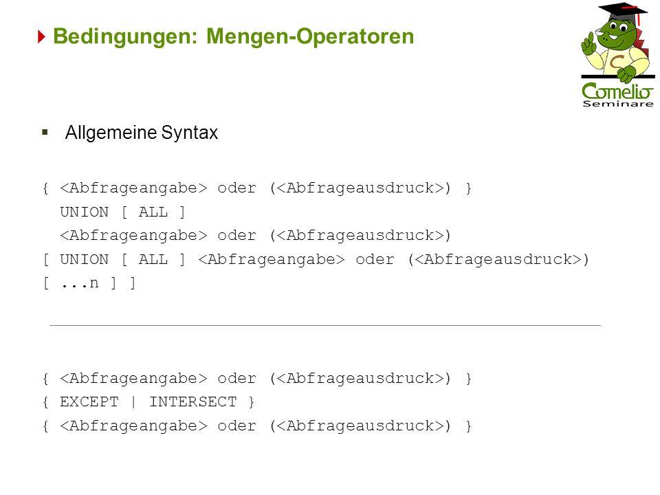Bedingungen: Mengen-Operatoren { oder ( ) } UNION [ ALL ] oder ( ) [ UNION [ ALL ] oder ( ) [...n ] ] { oder ( ) } { EXCEPT | INTERSECT } { oder ( ) } Allgemeine Syntax