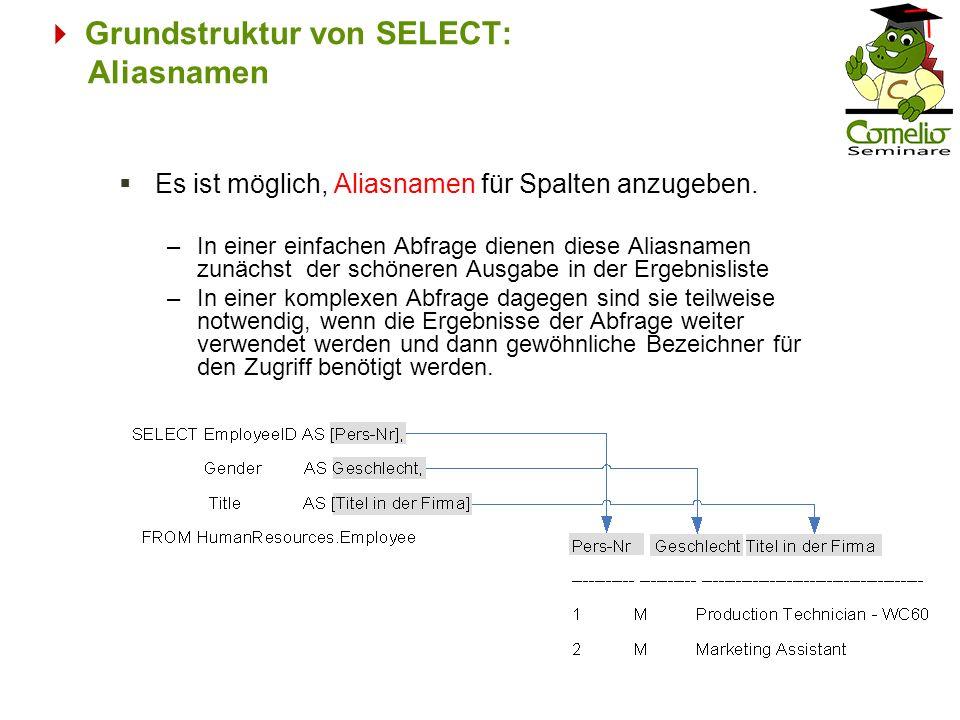 Grundstruktur von SELECT: Aliasnamen Es ist möglich, Aliasnamen für Spalten anzugeben. –In einer einfachen Abfrage dienen diese Aliasnamen zunächst de
