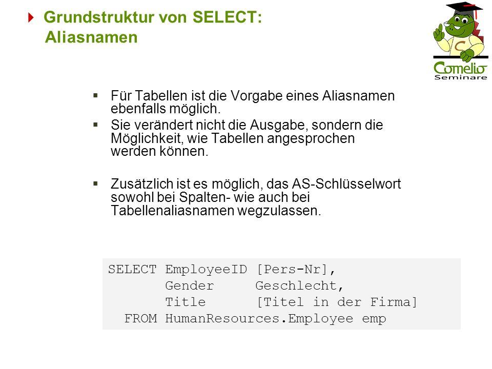 Grundstruktur von SELECT: Aliasnamen Für Tabellen ist die Vorgabe eines Aliasnamen ebenfalls möglich. Sie verändert nicht die Ausgabe, sondern die Mög