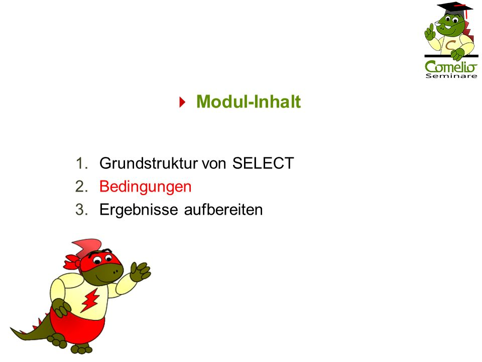 Modul-Inhalt 1.Grundstruktur von SELECT 2.Bedingungen 3.Ergebnisse aufbereiten