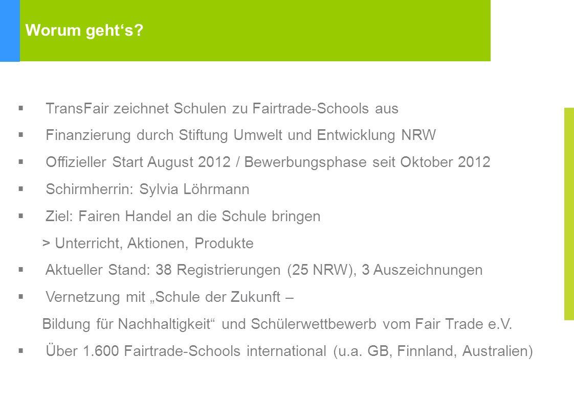 Worum gehts? TransFair zeichnet Schulen zu Fairtrade-Schools aus Finanzierung durch Stiftung Umwelt und Entwicklung NRW Offizieller Start August 2012