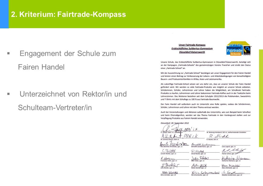 Fairtrade Towns Kriterien Engagement der Schule zum Fairen Handel Unterzeichnet von Rektor/in und Schulteam-Vertreter/in 2. Kriterium: Fairtrade-Kompa