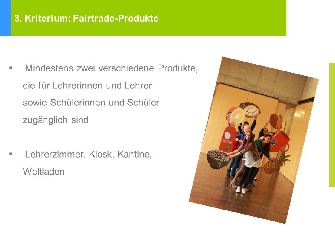 Fairtrade Towns Kriterien Mindestens zwei verschiedene Produkte, die für Lehrerinnen und Lehrer sowie Schülerinnen und Schüler zugänglich sind Lehrerz