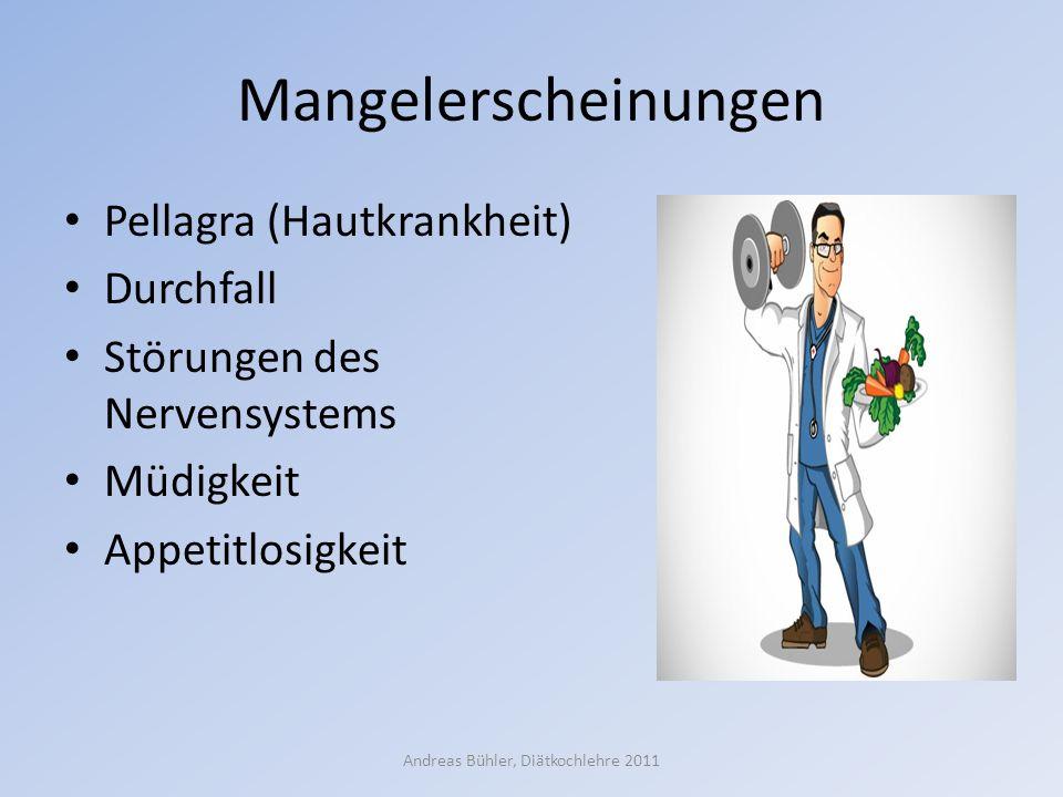 Mangelerscheinungen Pellagra (Hautkrankheit) Durchfall Störungen des Nervensystems Müdigkeit Appetitlosigkeit Andreas Bühler, Diätkochlehre 2011