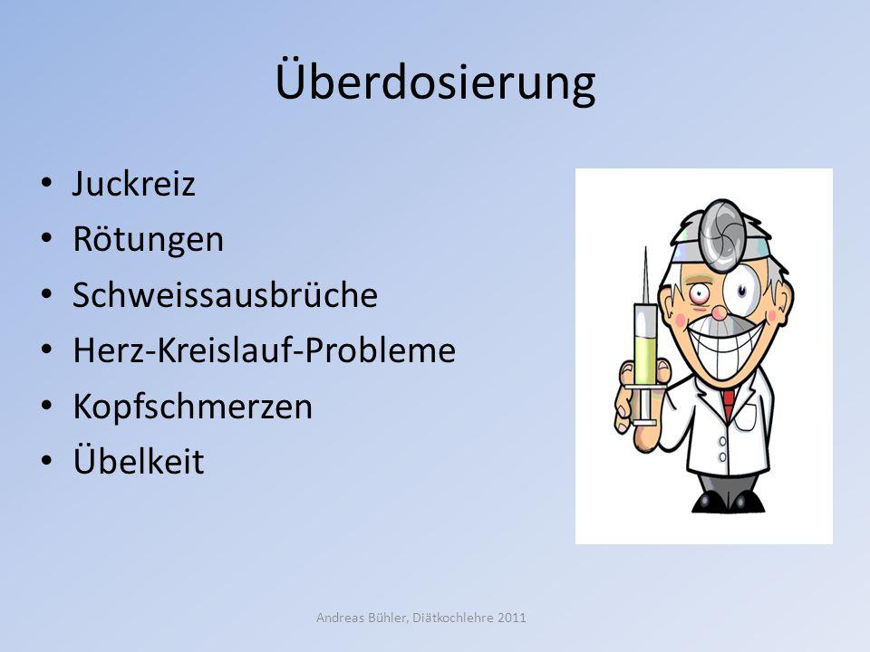 Überdosierung Juckreiz Rötungen Schweissausbrüche Herz-Kreislauf-Probleme Kopfschmerzen Übelkeit Andreas Bühler, Diätkochlehre 2011