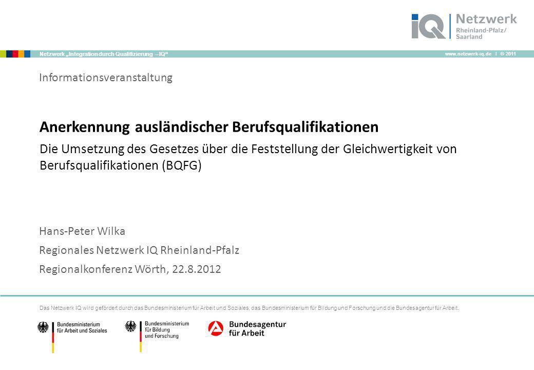www.netzwerk-iq.de I © 2011 Netzwerk Integration durch Qualifizierung – IQ Anerkennung ausländischer Berufsqualifikationen Die Umsetzung des Gesetzes