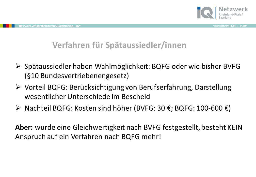 www.netzwerk-iq.de I © 2011 Netzwerk Integration durch Qualifizierung – IQ Verfahren für Spätaussiedler/innen Spätaussiedler haben Wahlmöglichkeit: BQ