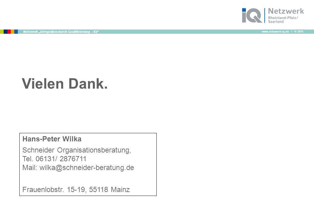 www.netzwerk-iq.de I © 2011 Netzwerk Integration durch Qualifizierung – IQ Vielen Dank. Hans-Peter Wilka Schneider Organisationsberatung, Tel. 06131/