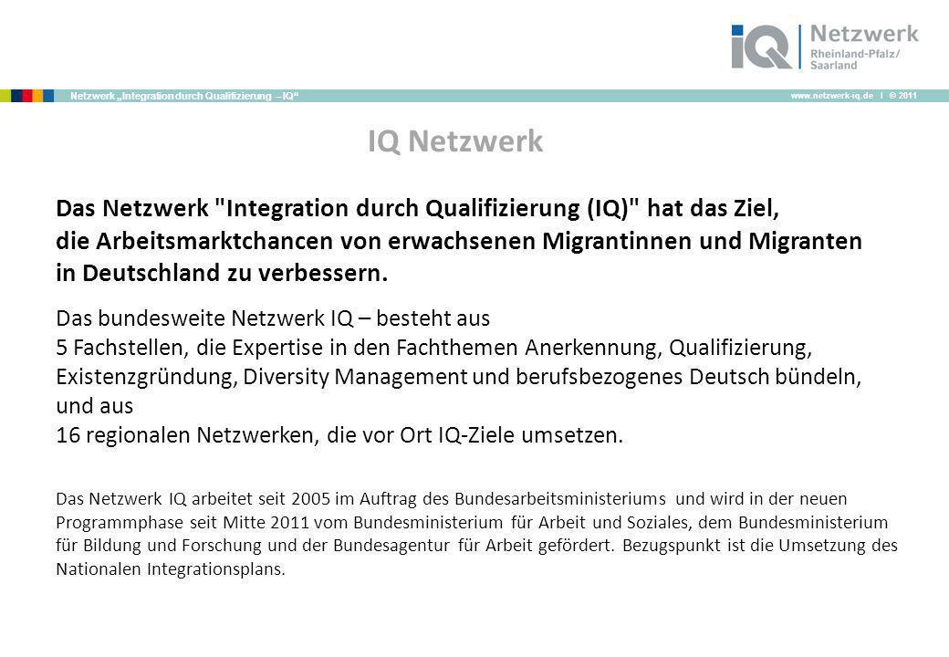 www.netzwerk-iq.de I © 2011 Netzwerk Integration durch Qualifizierung – IQ IQ Netzwerk Das Netzwerk