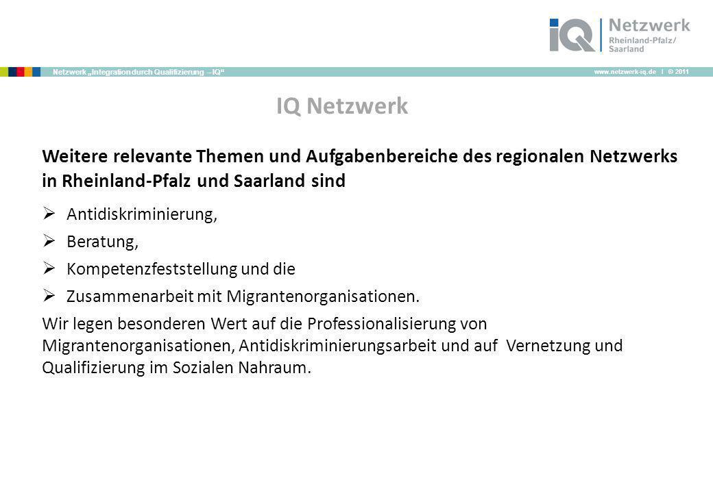 www.netzwerk-iq.de I © 2011 Netzwerk Integration durch Qualifizierung – IQ IQ Netzwerk Weitere relevante Themen und Aufgabenbereiche des regionalen Ne