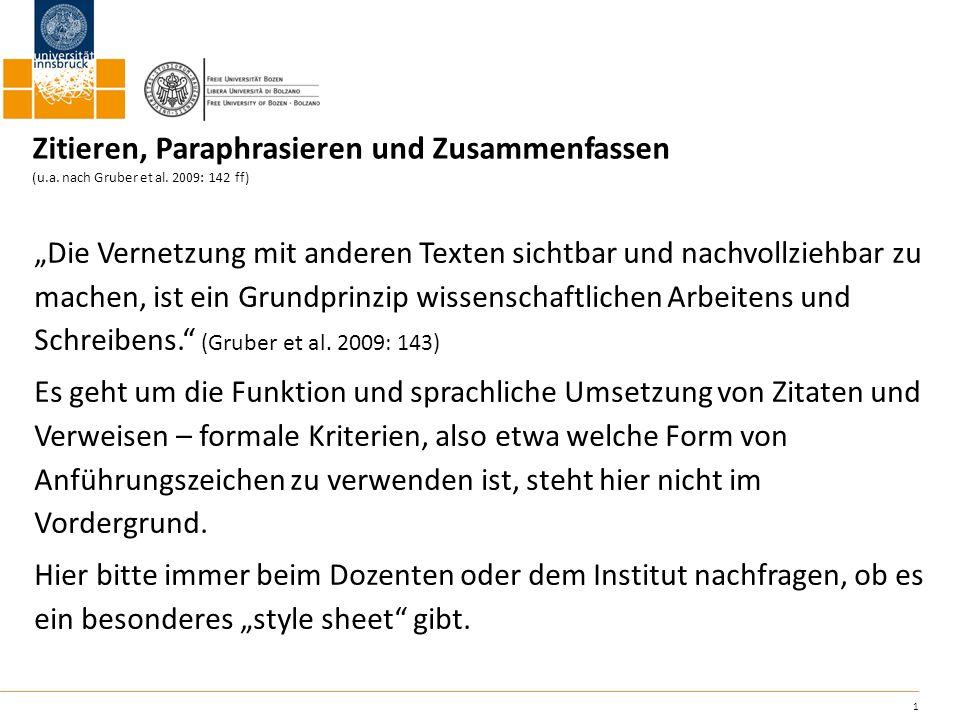 1 Zitieren, Paraphrasieren und Zusammenfassen (u.a. nach Gruber et al. 2009: 142 ff) Die Vernetzung mit anderen Texten sichtbar und nachvollziehbar zu