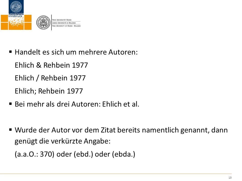 13 Handelt es sich um mehrere Autoren: Ehlich & Rehbein 1977 Ehlich / Rehbein 1977 Ehlich; Rehbein 1977 Bei mehr als drei Autoren: Ehlich et al. Wurde