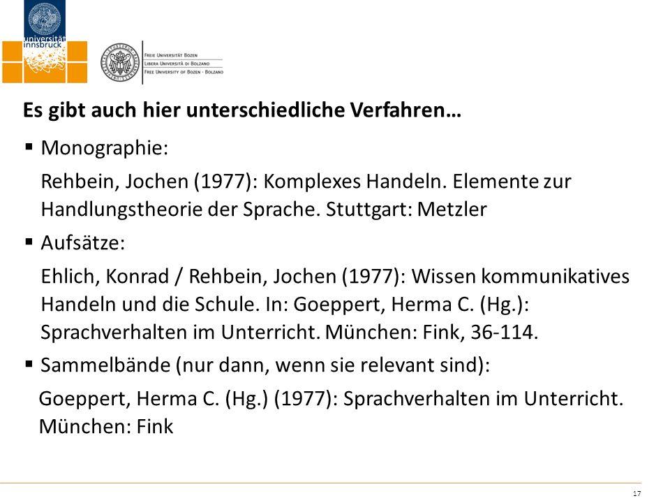 17 Es gibt auch hier unterschiedliche Verfahren… Monographie: Rehbein, Jochen (1977): Komplexes Handeln. Elemente zur Handlungstheorie der Sprache. St