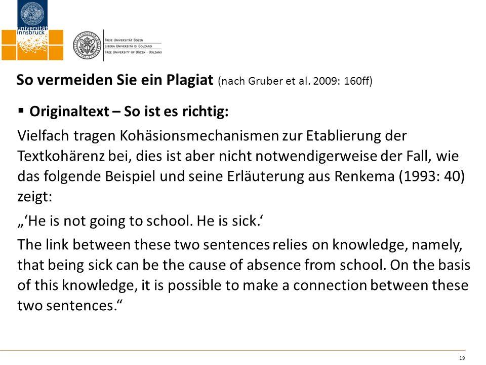 19 So vermeiden Sie ein Plagiat (nach Gruber et al. 2009: 160ff) Originaltext – So ist es richtig: Vielfach tragen Kohäsionsmechanismen zur Etablierun