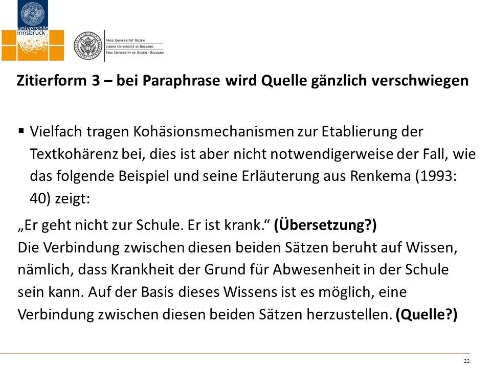 22 Zitierform 3 – bei Paraphrase wird Quelle gänzlich verschwiegen Vielfach tragen Kohäsionsmechanismen zur Etablierung der Textkohärenz bei, dies ist