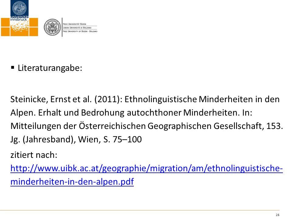 26 Literaturangabe: Steinicke, Ernst et al. (2011): Ethnolinguistische Minderheiten in den Alpen. Erhalt und Bedrohung autochthoner Minderheiten. In:
