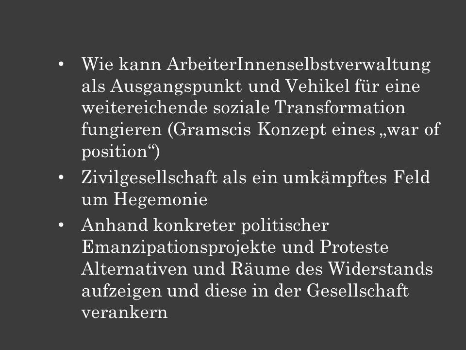 Wie kann ArbeiterInnenselbstverwaltung als Ausgangspunkt und Vehikel für eine weitereichende soziale Transformation fungieren (Gramscis Konzept eines