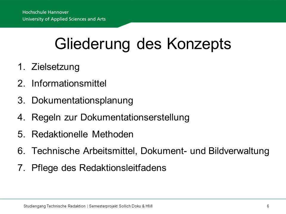 Studiengang Technische Redaktion | Semesterprojekt Sollich Doku & HMI 6 Gliederung des Konzepts 1.Zielsetzung 2.Informationsmittel 3.Dokumentationspla