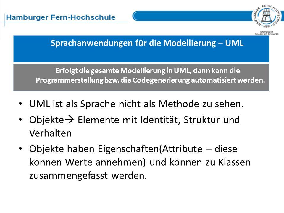 Sprachanwendungen für die Modellierung – UML Erfolgt die gesamte Modellierung in UML, dann kann die Programmerstellung bzw. die Codegenerierung automa