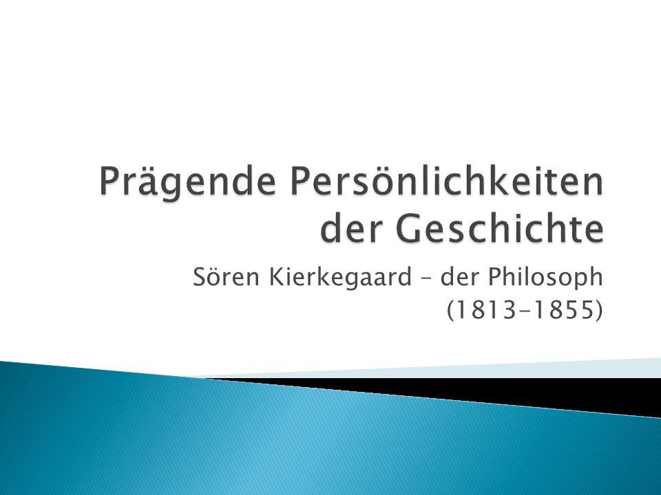 Sören Kierkegaard – der Philosoph (1813-1855)