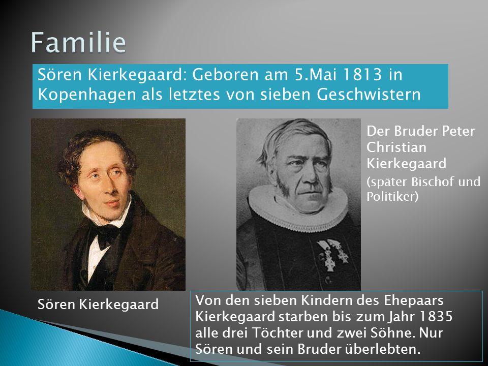 Der Bruder Peter Christian Kierkegaard (später Bischof und Politiker) Sören Kierkegaard: Geboren am 5.Mai 1813 in Kopenhagen als letztes von sieben Ge