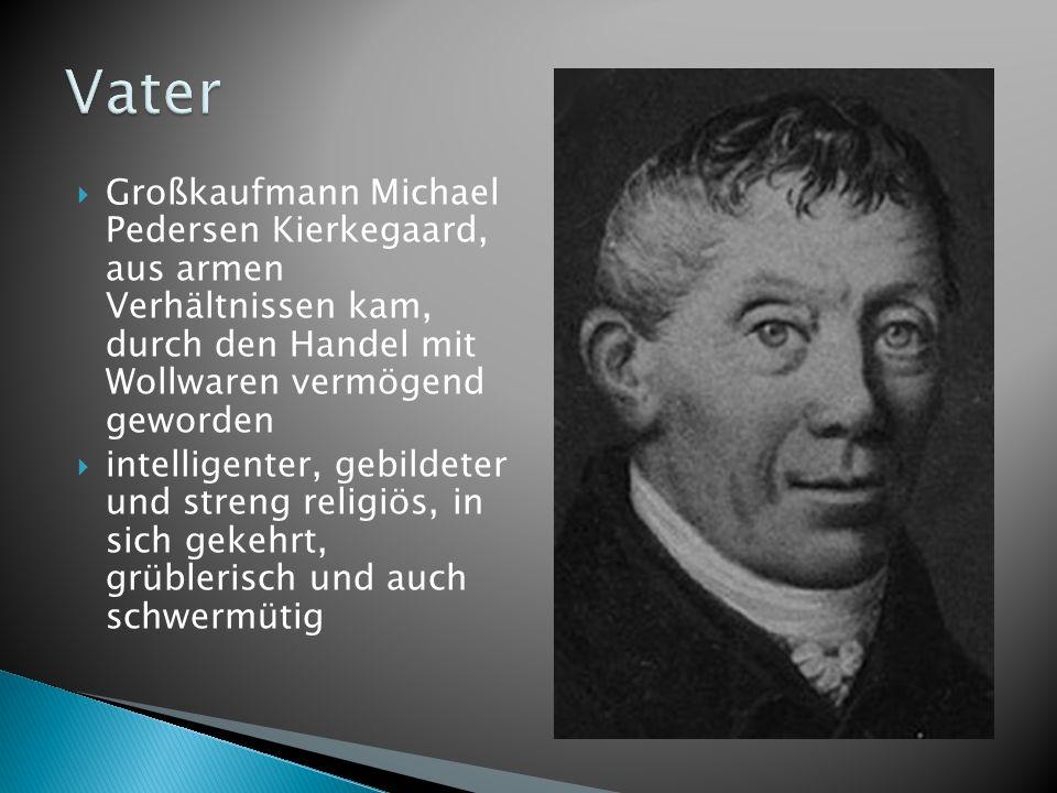1830 Studium Philosophie und Theologie an Uni Kopenhagen Tod der Mutter 1834 Kierkegaards Vater glaubte, von Gott für frühere Sünden bestraft zu werden, dass auch die beiden noch lebenden Söhne früh sterben und er sie überleben werde.