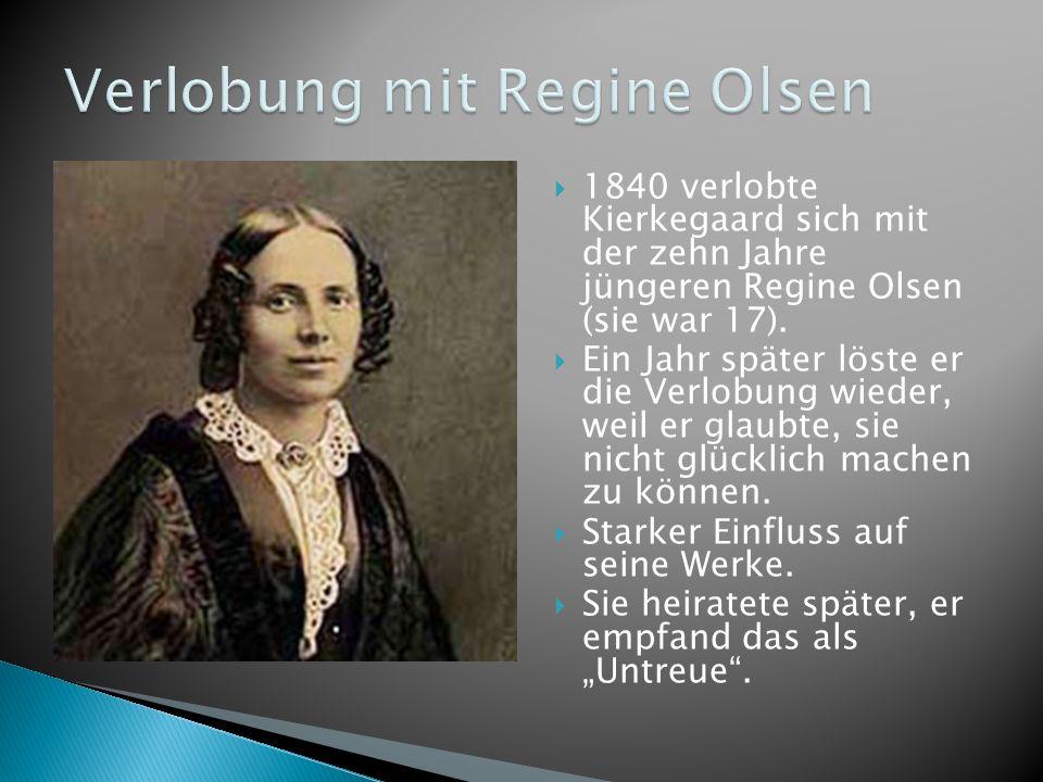 1840 verlobte Kierkegaard sich mit der zehn Jahre jüngeren Regine Olsen (sie war 17). Ein Jahr später löste er die Verlobung wieder, weil er glaubte,