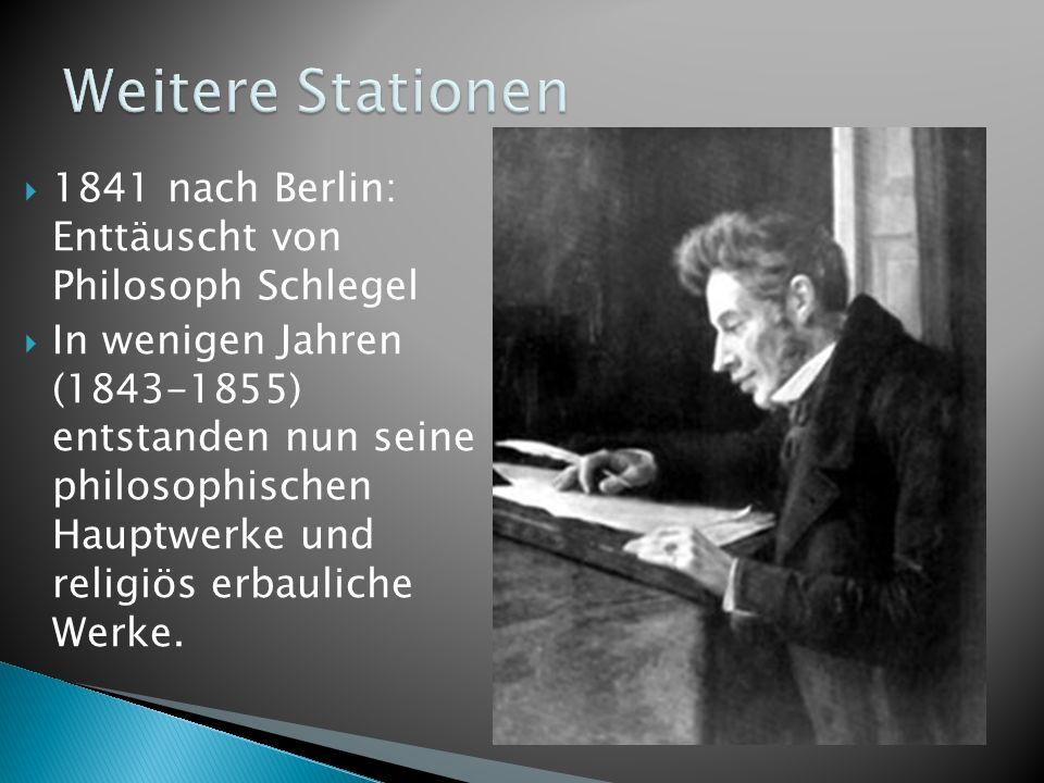 1841 nach Berlin: Enttäuscht von Philosoph Schlegel In wenigen Jahren (1843-1855) entstanden nun seine philosophischen Hauptwerke und religiös erbauli