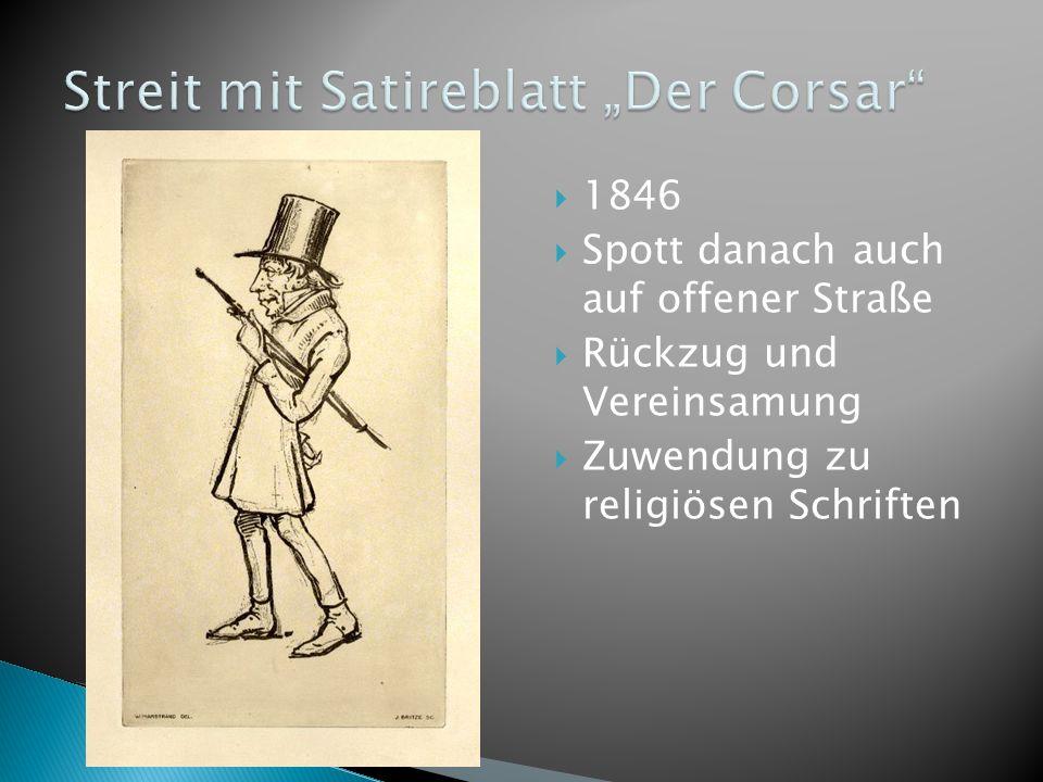 1846 Spott danach auch auf offener Straße Rückzug und Vereinsamung Zuwendung zu religiösen Schriften
