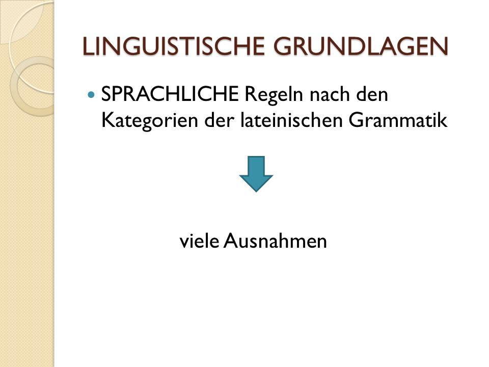 LINGUISTISCHE GRUNDLAGEN SPRACHLICHE Regeln nach den Kategorien der lateinischen Grammatik viele Ausnahmen