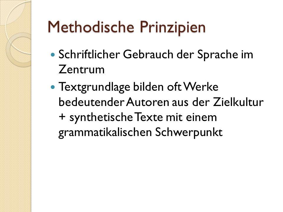 Methodische Prinzipien Schriftlicher Gebrauch der Sprache im Zentrum Textgrundlage bilden oft Werke bedeutender Autoren aus der Zielkultur + synthetische Texte mit einem grammatikalischen Schwerpunkt
