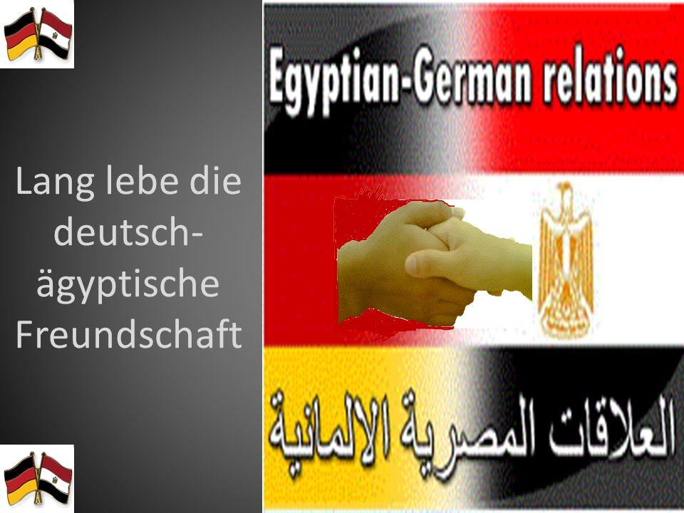 Lang lebe die deutsch- ägyptische Freundschaft