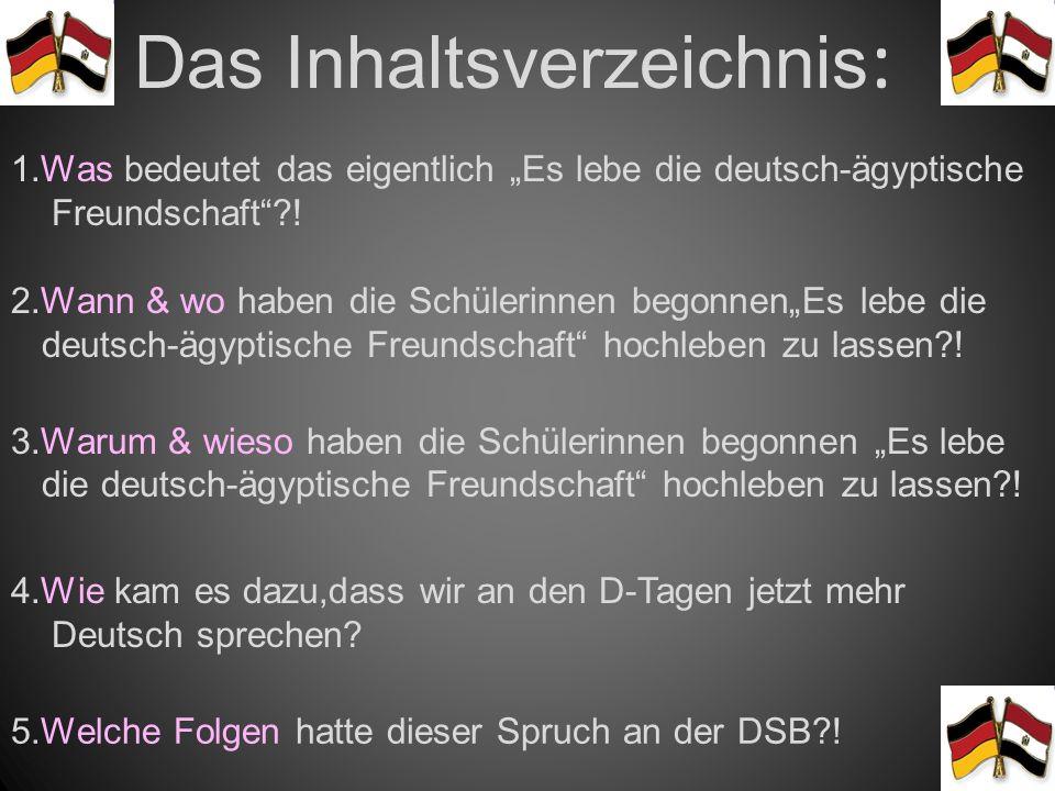 Das Inhaltsverzeichnis : 1.Was bedeutet das eigentlich Es lebe die deutsch-ägyptische Freundschaft?.