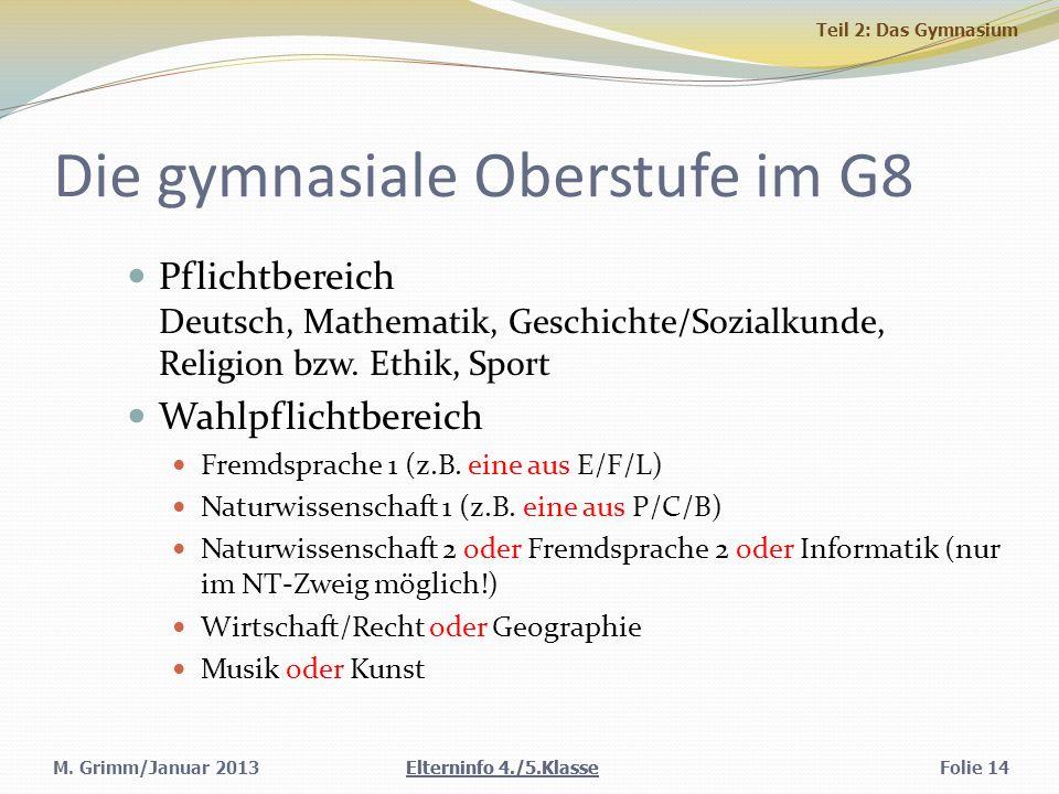 M. Grimm/Januar 2013 Die gymnasiale Oberstufe im G8 Pflichtbereich Deutsch, Mathematik, Geschichte/Sozialkunde, Religion bzw. Ethik, Sport Wahlpflicht