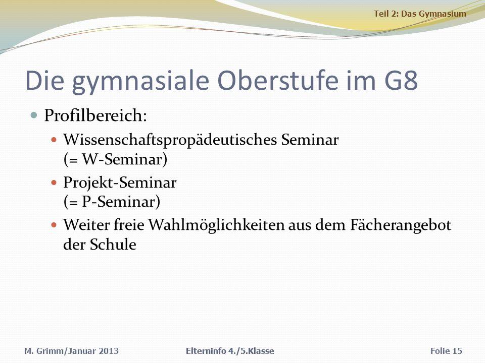 M. Grimm/Januar 2013 Die gymnasiale Oberstufe im G8 Profilbereich: Wissenschaftspropädeutisches Seminar (= W-Seminar) Projekt-Seminar (= P-Seminar) We