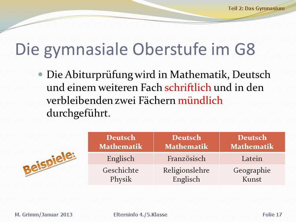 M. Grimm/Januar 2013 Die gymnasiale Oberstufe im G8 Die Abiturprüfung wird in Mathematik, Deutsch und einem weiteren Fach schriftlich und in den verbl