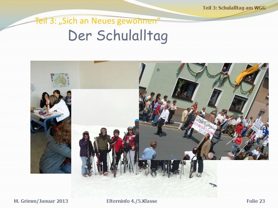 M. Grimm/Januar 2013 Teil 3: Sich an Neues gewöhnen Elterninfo 4./5.KlasseFolie 23 Der Schulalltag Teil 3: Schulalltag am WGG