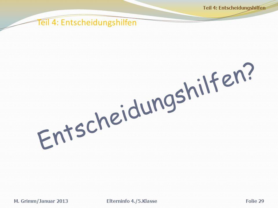 Teil 4: Entscheidungshilfen M.Grimm/Januar 2013Elterninfo 4./5.KlasseFolie 29 Entscheidungshilfen.