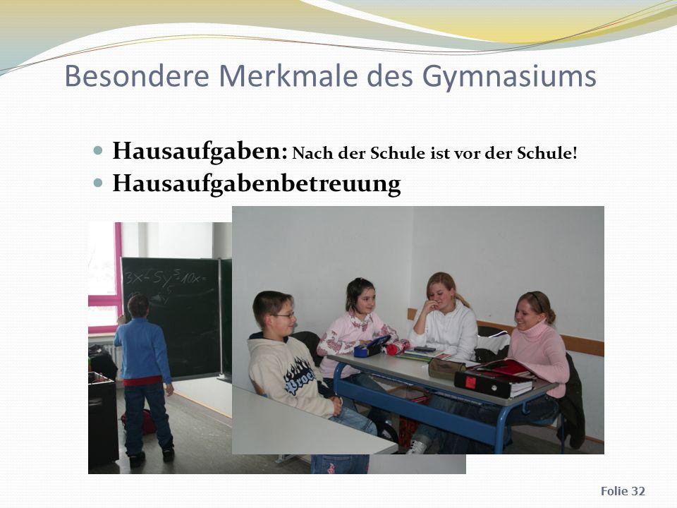 Besondere Merkmale des Gymnasiums Hausaufgaben: Nach der Schule ist vor der Schule.